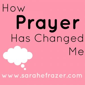 Prayer: It Changes Me