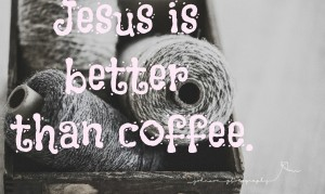 Jesus-is-Better-than-Coffee