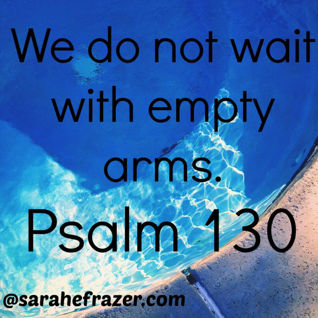 We do not wait with empty arms