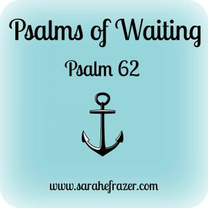 psalms of waiting - psalm 62
