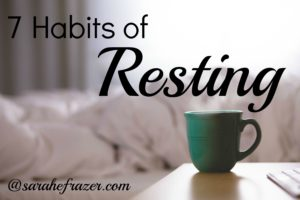 7 Habits of Resting
