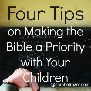 Four Tips on Making the Bible a Priority for Your Children
