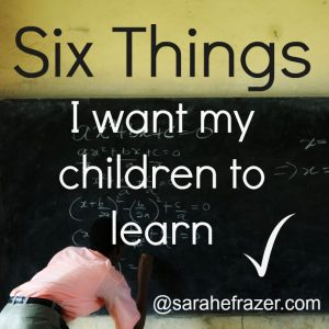Six Things I Want My Children to Learn