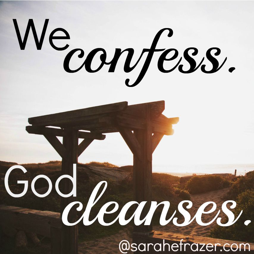 We confess. He cleanses.