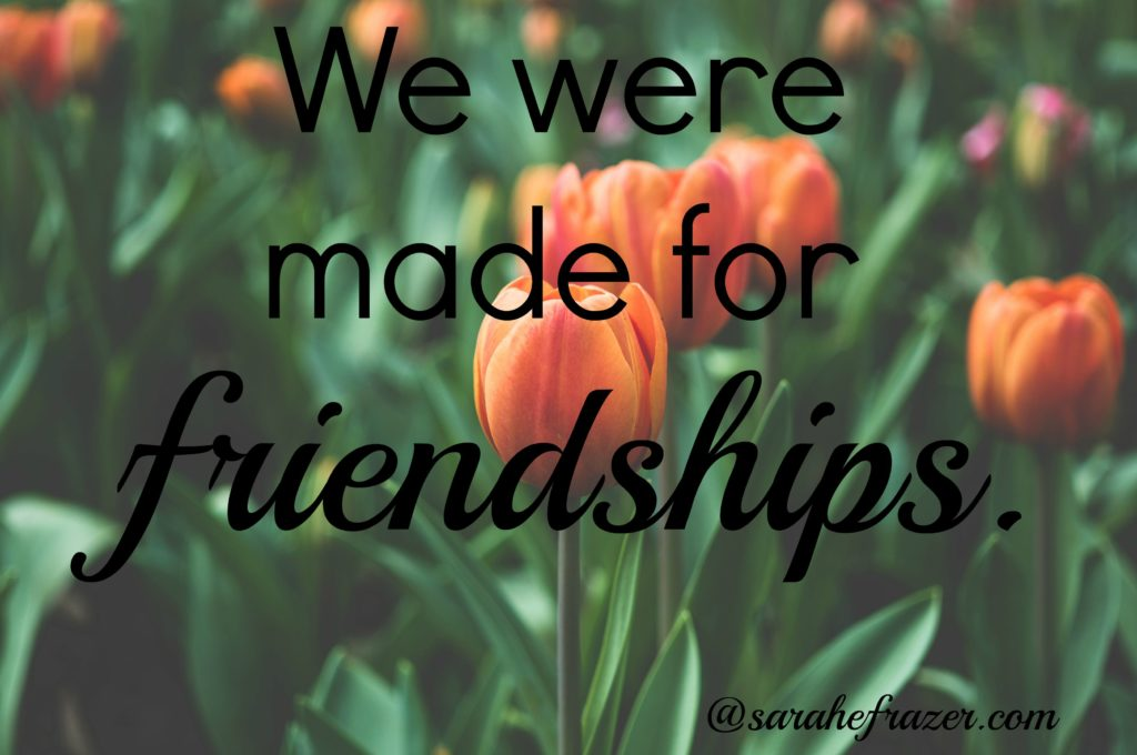 we were made for friendships