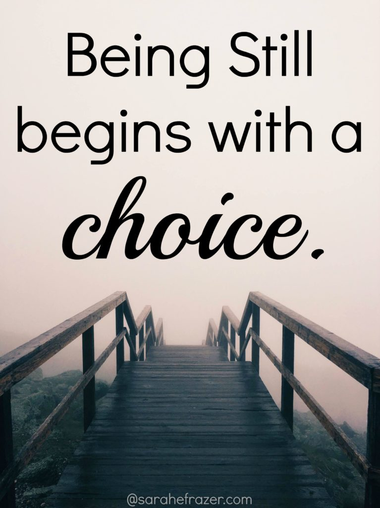 being still begins with a choice