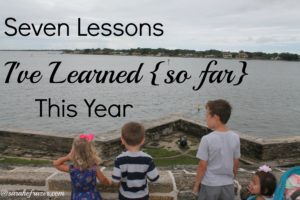Seven Lessons I've Learned {so far} This Year