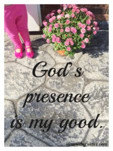 Three Reasons Why God's Presence Is My Good