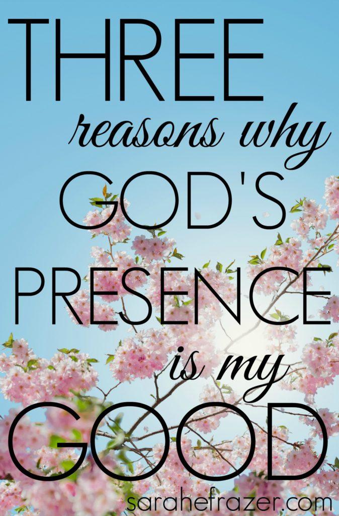 Three Reasons why God's Presence is My Good Psalm Devotional