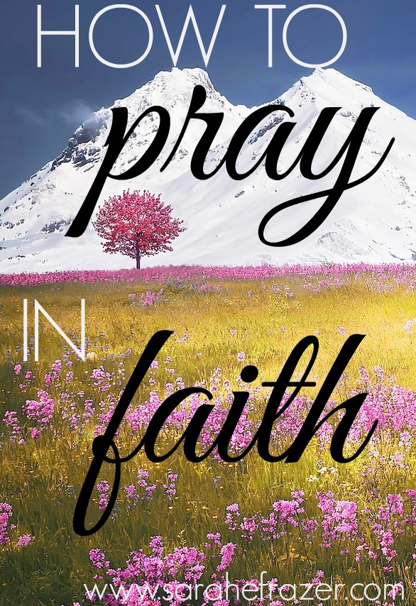 How to Pray In Faith