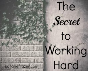 The Secret to Working Hard
