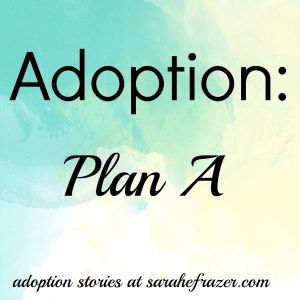 Adoption: Plan A – Kristen's Story
