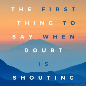 The First Thing to Say When Doubt is Shouting