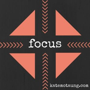 Five Minute Friday – Focus
