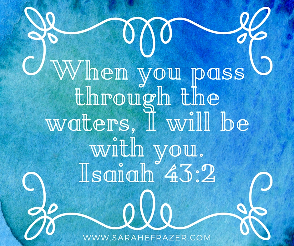 When you pass through the waters, I will be with you;