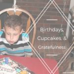 Birthdays, Cupcakes, and Gratefulness