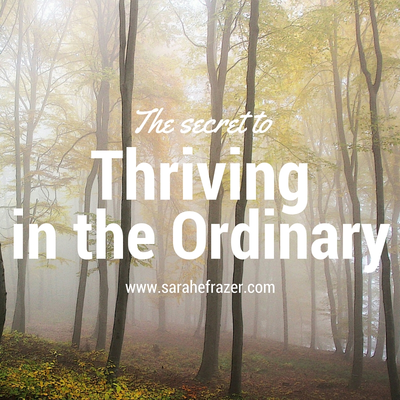 The Secret to Thriving in the Ordinary