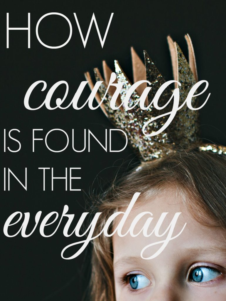 how-courage-is-found-in-the-everyday