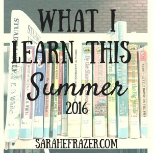 What I Learned This Summer 2016