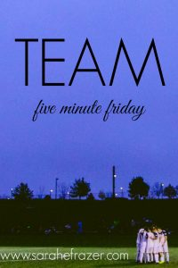 Five Minute Friday – Team