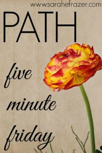 Five Minute Friday – Path
