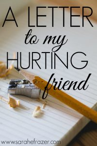 A Letter to My Hurting Friend