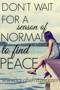 Don't Wait for a Season of Normal to Find Peace