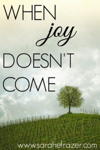 When Joy Doesn't Come Right Away