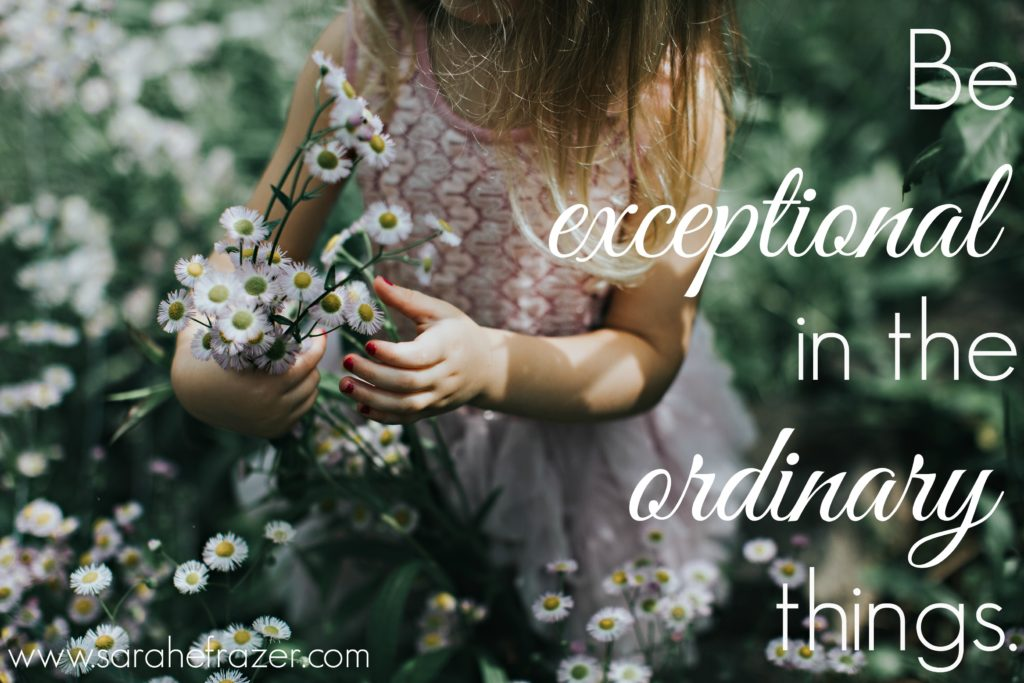 be-exceptional-in-the-ordinary-things