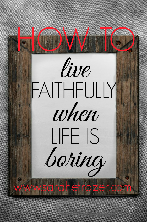 how-to-live-faithfully-when-life-is-boring-devotional-for-mothers
