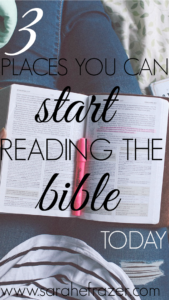 Three Places You Can Start Reading the Bible – TODAY