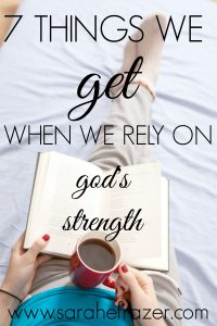 7 Things We Get When We Rely on God's Strength