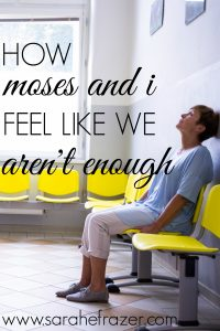 How Moses and I Feel Like We Aren't Enough
