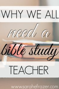 Why We All Need a Bible Study Teacher