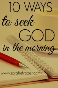 10 Ways to Seek God in the Morning