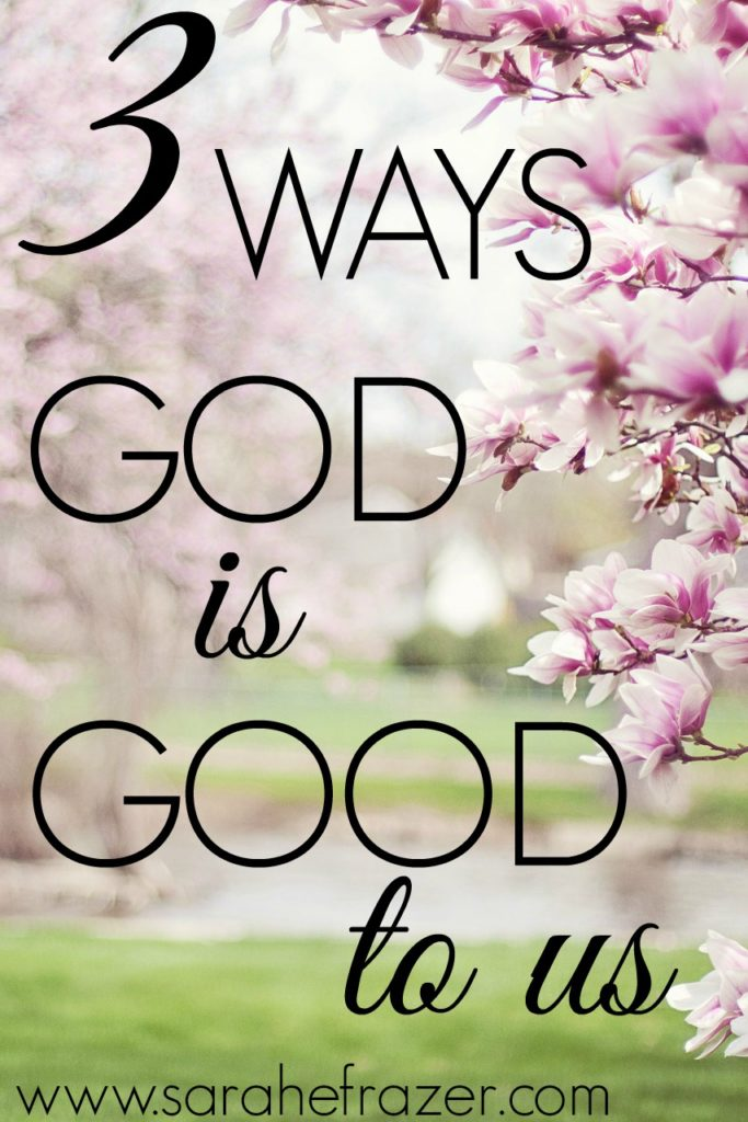 3 Ways God is Good to Us
