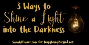 3 Ways to Shine a Light in the Darkness