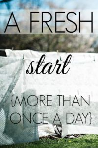 A Fresh Start {More Than Once a Day}