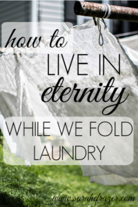 How to Live with Eternity, While We Fold Laundry