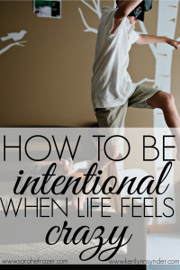 How to Be Intentional When Life is Crazy