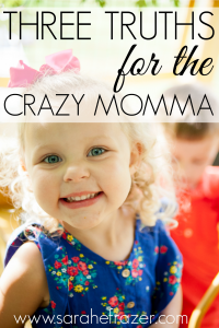 Three Truths for the Crazy Momma