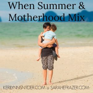 When Summer and Motherhood Mix