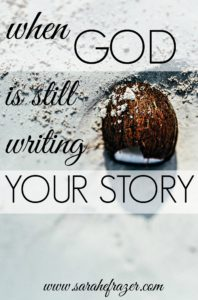 {Part 3} When God Is Still Writing Your Story