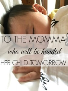 To the Momma Who Will Be Handed Her Child Tomorrow
