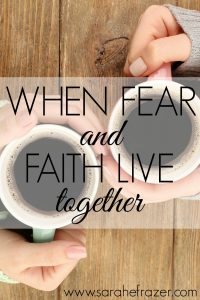 When Fear and Faith Live Together