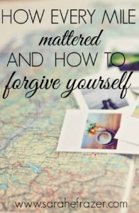 How Every Mile Matters and to Forgive Yourself