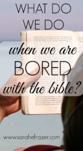 What Do We Do When We are Bored with the Bible?