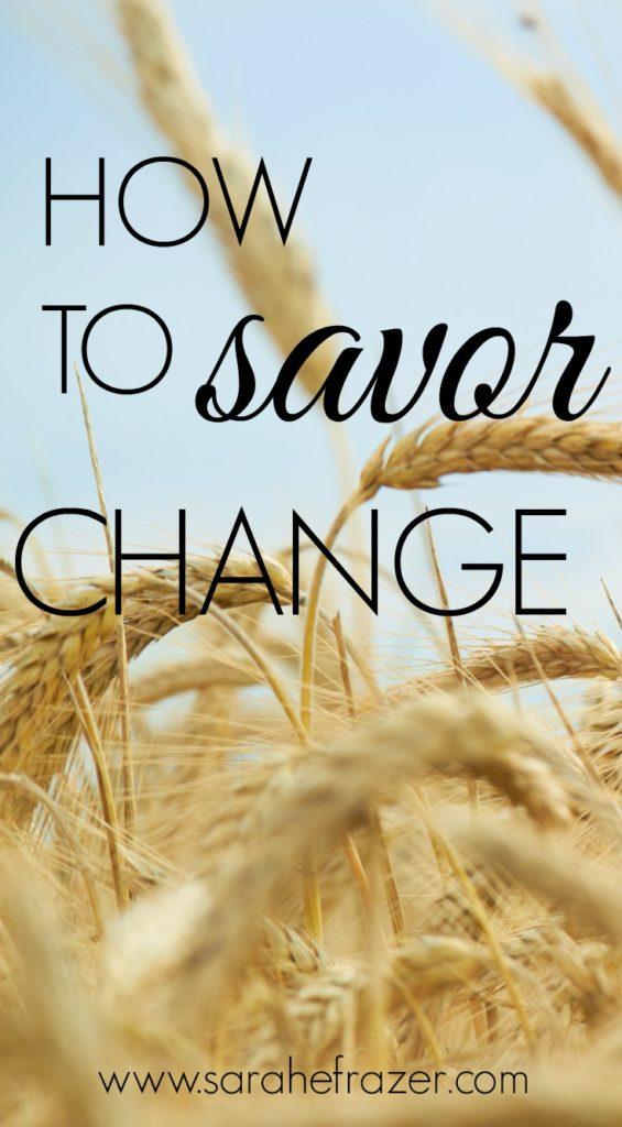 How to Savor Change