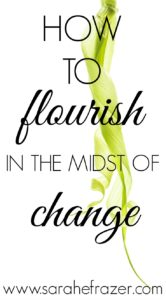 How to Flourish In the Midst of Change