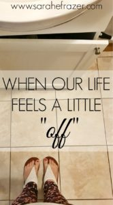 "When Our Life Feels a Little ""Off"""